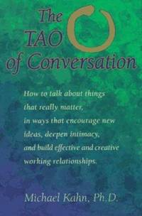 The Tao of Conversation : How to Talk about Things That Really Matter, in Ways That Encourage...