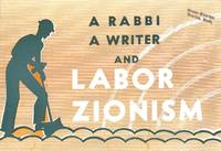 A RABBI A WRITER AND LABOR ZIONISM