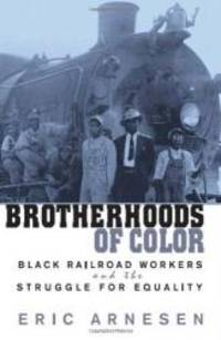 Brotherhoods of Color: Black Railroad Workers and the Struggle for Equality by Eric Arnesen - Paperback - 2002-06-03 - from Books Express and Biblio.com