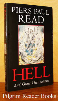 Hell and Other Destinations: A Novelist's Reflections on This World  and the Next