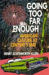 Going Too Far Enough : American Culture at Century's End