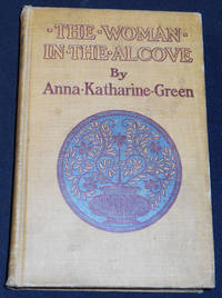 image of The Woman in the Alcove by Anna Katharine Green; With Illustrations by Arthur I. Keller