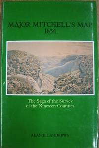Major Mitchell's Map 1834: the saga of the survey of the Nineteen Counties.