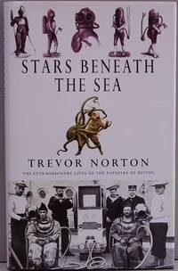 Stars Beneath The Sea - The Extraordinary Lives Of The Pioneers Of Diving.