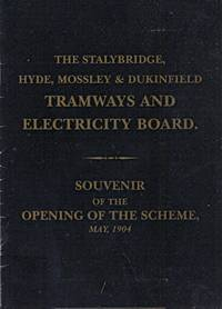 The Stalybridge, Hyde, Mossley & Dukinfield Tramways and Electricity Board. Souvenir of the Opening of the Scheme, May, 1904
