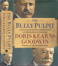 The Bully Pulpit: Theodore Roosevelt, William Howard Taft, and the Golden A ge of Journalism