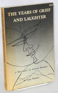 The years of grief and laughter; a biography of Ammon Hennacy