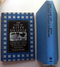 The Case of Kitty Ogilvie: A Romantic Novel Based On A Trial In 18th-Century Scotland