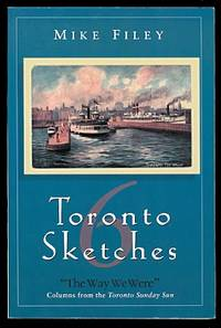 """image of TORONTO SKETCHES 6.  """"THE WAY WE WERE"""" COLUMNS FROM THE TORONTO SUNDAY SUN."""