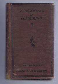 image of A Grammar of Colouring Applied to Decorative Painting and the Arts, New Edition Revised, Enlarged and Adapted to the Use of the Ornamental Pinter and Designer with Additional Sections on Painting in Sepia and Oils etc