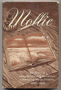 Mollie. the Journal of Mollie Dorsey Sanford in Nebraska and Colorado  Territories 1857 - 1866.