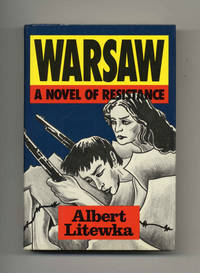 Warsaw: A Novel of Resistance  - 1st Edition/1st Printing by  Albert Litewka - First Edition; First Printing - 1989 - from Books Tell You Why, Inc. (SKU: 33356)