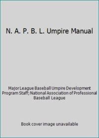 N. A. P. B. L. Umpire Manual by National Association of Professional Baseball League; Major League Baseball Umpire Development Program Staff - Hardcover - 1996 - from ThriftBooks (SKU: G1572431326I3N00)