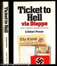 Ticket to Hell via Dieppe from a Prisoner's Wartime Log 1942-1945