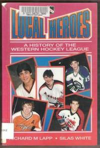 LOCAL HEROES A History of the Western Hockey League