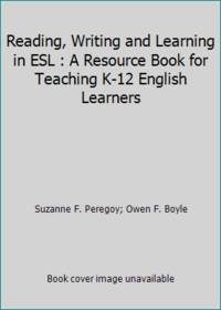 Reading  Writing and Learning in ESL : A Resource Book for Teaching K 12 English Learners