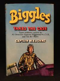 image of Biggles Takes the Case; Some Problems Solved by Air Detective-Inspector Bigglesworth, C.I.D., And His Air Police (Main character: Biggles; Publisher series: Biggles Series.)