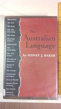 The Australian Language: An Examination of the English Language and English Speech as Used in Australia ..