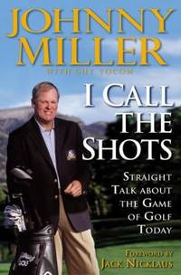 I Call the Shots : Straight Talk about the Game of Golf Today