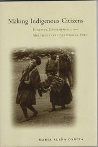 Making Indigenous Citizens  Identities, Education, and Multicultural  Development in Peru