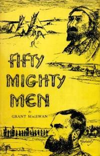 Fifty Mighty Men by  Grant MacEwan - 1st Edition 3rd Printing - 1958 - from Book Quest (SKU: 30791)
