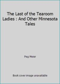 The Last of the Tearoom Ladies : And Other Minnesota Tales