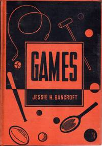GAMES, Revised and Enlarged Edition of Games for the Playground, Home, School, and Gymnasium