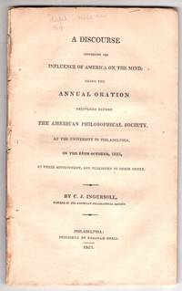 A discourse concerning the influence of America on the mind : being the annual oration delivered before the American Philosophical Society, at the University in Philadelphia, on the 18th October, 1823, by their appointment, and published by their order