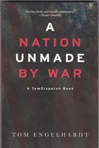 A Nation Unmade By War: A TomDispatch Book
