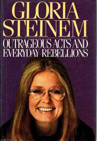 Outrageous Acts and Everyday Rebellions by Gloria Steinem - First Edition - 1983 - from Ayerego Books (IOBA) (SKU: 47932)