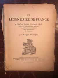 Le Legendaire De France A Travers Notre Folklore Oral: Contes, Legendes, Fetes, Traditions Populaires Des Provinces Et Terroirs  Original 1942 Edition