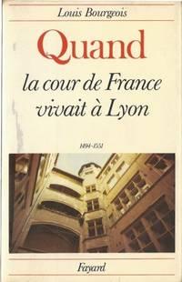 Quand la cour de France vivait à Lyon (1494-1551)