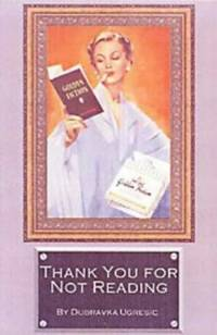 Thank You for Not Reading: Essays on Literary Trivia by  Dubravka Ugresic - Paperback - from World of Books Ltd (SKU: GOR010626809)