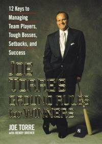 Joe Torre's Ground Rules for Winners : 12 Keys to Managing Team Players, Tough Bosses, Setbacks, and Success by Joe Torre; Henry Dreher - Hardcover - 1999 - from ThriftBooks (SKU: G0786865687I4N00)