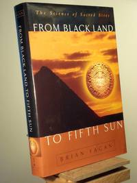 From Black Land To Fifth Sun: The Science Of Sacred Sites (Helix books)