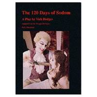 The 120 Days of Sodom Adapted for the Stage from the Novel by the Marquis de Sade