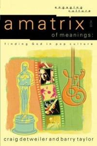A Matrix of Meanings : Finding God in Pop Culture