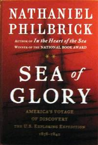 Sea of Glory : America's Voyage of Discover, The U.S. Exploring  Expedition, 1838-1842