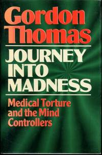 Journey into Madness: Medical Torture and the Mind Controllers by  Gordon Thomas - First Edition - from Turgid Tomes and Biblio.com