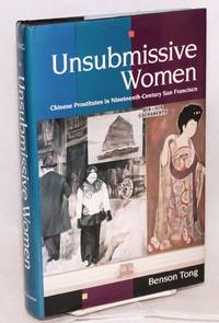 Unsubmissive women; Chinese prostitutes in nineteenth-century San Francisco