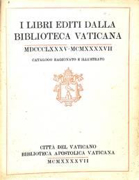I libri editi dalla Biblioteca Vaticana 1885-1947. Catalogo ragionato e  illustrato.
