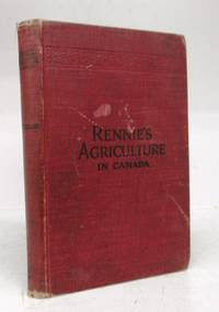 image of Rennie's Agriculture in Canada: Modern Principles of Agriculture Applicable to Canadian Farming to Yield Greater Profit
