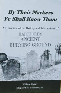 By Their Markers Ye Shall Them:  A Chronicle of the History and  Restorations of Hartford's Ancient Burying Ground