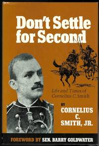image of DON'T SETTLE FOR SECOND: THE LIFE AND TIMES OF CORNELIUS C. SMITH.