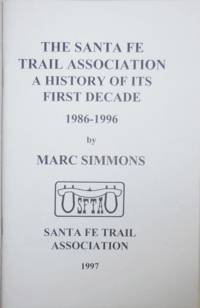 image of The Santa Fe Trail Association A History of Its First Decade 1986 - 1996 (Signed)