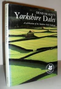 Denis Healey's Yorkshire Dales - a Celebration of the Yorkshire Dales Landscape