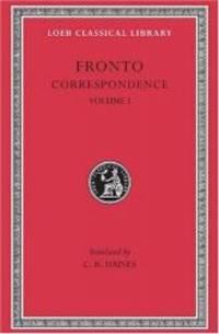 Marcus Cornelius Fronto: Correspondence, I (Loeb Classical Library No. 112) (Volume I)