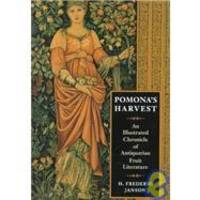 Pomona's Harvest: An Illustrated Chronicle of Antiquarian Fruit Literature by H. Frederic Janson - Hardcover - 1996-07-02 - from Books Express and Biblio.com