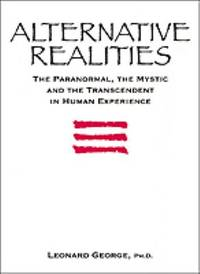 Alternative Realities : The Paranormal  the Mystic  and the Transcendent in Human Experience