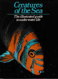 Creatures of the Sea: The Illustrated Guide to Underwater Life